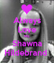 Always Love Ms. Shawna Hildebrand  - Personalised Poster large