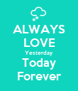 ALWAYS LOVE Yesterday Today Forever - Personalised Poster large