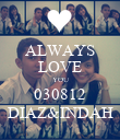 ALWAYS LOVE YOU 030812 DIAZ&INDAH - Personalised Poster large