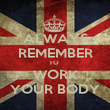 ALWAYS REMEMBER TO  WORK YOUR BODY - Personalised Poster large