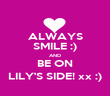 ALWAYS SMILE :) AND BE ON LILY'S SIDE! xx :) - Personalised Poster large