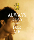 ALWAYS STAY CALM FOR ME - Personalised Poster large