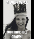 ALWAYS WEAR YOUR INVISIBLE CROWN! - Personalised Poster large