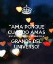 """""""AMA PORQUE CUANDO AMAS ESTAS USANDO EL PODER MAS GRANDE DEL UNIVERSO! - Personalised Poster large"""