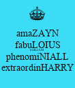 amaZAYN fabuLOIUS brilLIAM phenomiNIALL extraordinHARRY - Personalised Poster small