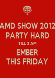 AMD SHOW 2012 PARTY HARD TILL 3 AM EMBER THIS FRIDAY - Personalised Poster large