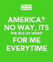 AMERICA? NO WAY, ITS THE ISLE OF WIGHT FOR ME EVERYTIME - Personalised Poster large