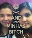 >< AND AMO MINHAS BITCH - Personalised Poster large