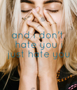 and i don't  hate you i  just hate you - Personalised Poster large