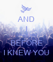 AND I LOVED YOU BEFORE I KNEW YOU - Personalised Poster large