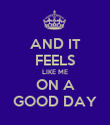 AND IT FEELS LIKE ME ON A GOOD DAY - Personalised Poster large