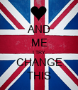 AND ME I TRY CHANGE THIS - Personalised Poster large
