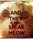 AND  THEY  SAID SPEAK MEOW - Personalised Poster large