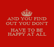 AND YOU FIND OUT YOU DON'T  HAVE TO BE HAPPY AT ALL - Personalised Poster large