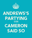 ANDREWS'S PARTYING COS CAMERON SAID SO - Personalised Poster large