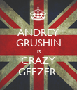 ANDREY GRUSHIN IS CRAZY GEEZER  - Personalised Poster large