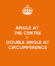 ANGLE AT  THE CENTRE IS DOUBLE ANGLE AT CIRCUMFERENCE - Personalised Poster large