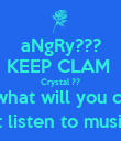 aNgRy??? KEEP CLAM  Crystal ?? i know what will you cheer up just listen to music :) - Personalised Poster large