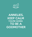 ANNELIES, KEEP CALM YOU'RE GOING  TO BE A GODMOTHER - Personalised Poster large