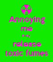 Annoying me may  release toxic fumes - Personalised Poster large