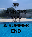 ANNOYS YOU WHY A SUMMER END - Personalised Poster large
