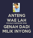 ANTENG WAE LAH POKALIS SAMSONS SING GENAH DADI MILIK INYONG - Personalised Poster large