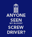 ANYONE SEEN MY BLOODY SCREW DRIVER? - Personalised Poster large