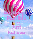 Anything is Possible If You Just Believe - Personalised Poster large