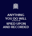 ANYTHING YOU DO WILL ALWAYS BE SPIED UPON AND RECORDED - Personalised Poster large
