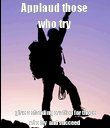 Applaud those who try give a standing ovation for those who try  and succeed - Personalised Poster large