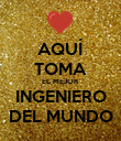 AQUÍ TOMA EL MEJOR INGENIERO DEL MUNDO - Personalised Poster large