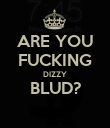 ARE YOU FUCKING DIZZY BLUD?  - Personalised Poster large