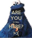 ARE YOU STILL HERE? >:( - Personalised Poster large