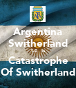 Argentina Switherland 1-0   Is Catastrophe Of Switherland - Personalised Poster large