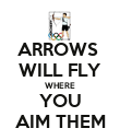 ARROWS  WILL FLY WHERE YOU AIM THEM - Personalised Poster large