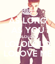 AS LONG AS YOU LOLOLOLO LOLOLOLO LOLOVE ME - Personalised Poster large