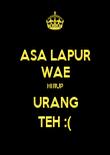 ASA LAPUR WAE HIRUP URANG TEH :( - Personalised Poster large