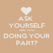ASK  YOURSELF ARE YOU DOING YOUR PART? - Personalised Poster large