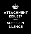 ATTACHMENT ISSUES? DONT SUFFER IN SILENCE - Personalised Poster large