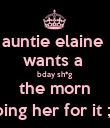 auntie elaine  wants a  bday sh*g the morn ping her for it ;) - Personalised Poster large