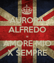 AURORA ALFREDO = AMORE MIO X SEMPRE - Personalised Poster large