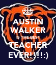 AUSTIN WALKER IS THE BEST TEACHER EVER!!!!:) - Personalised Poster large