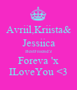 Avriil,Kriista& Jessiica BestFriiend'z Foreva 'x ILoveYou <3 - Personalised Poster large