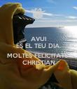 AVUI ÉS EL TEU DIA.  MOLTES FELICITATS  CHRISTIAN - Personalised Poster large