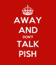 AWAY AND DON'T TALK PISH - Personalised Poster large
