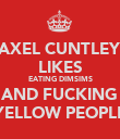 AXEL CUNTLEY LIKES EATING DIMSIMS AND FUCKING YELLOW PEOPLE - Personalised Poster large