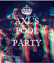 AXL'S POOL AND PARTY  - Personalised Poster large
