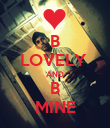 B LOVELY  AND B MINE - Personalised Poster large