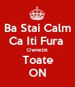 Ba Stai Calm Ca Iti Fura  Ownetik  Toate ON - Personalised Poster large