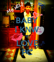 BABY I KNW U LOVE PC - Personalised Poster large